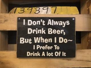 "I Don't Always Drink Beer Sign 11"" x 8""."